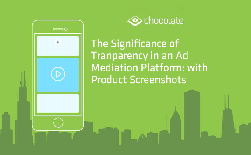The Significance of Transparency in an Ad Mediation Platform: with Product Screenshots