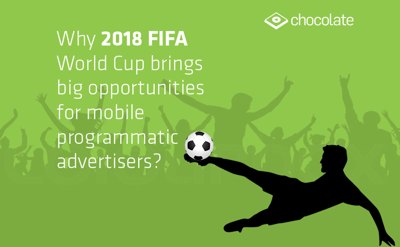 Why 2018 FIFA World Cup brings big opportunities for mobile programmatic advertisers?