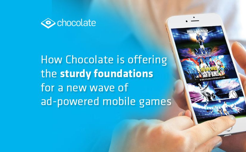 How Chocolate is offering the sturdy foundations for a new wave of ad-powered mobile games