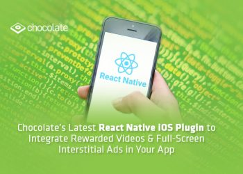Chocolate's Latest React Native iOS Plugin to Integrate Rewarded Videos & Full-Screen Interstitial Ads in Your App