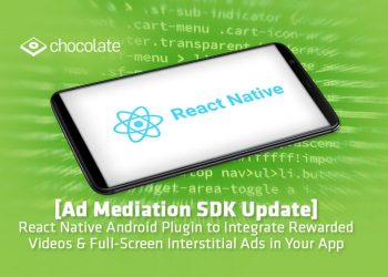 [Ad Mediation SDK Update]: React Native Android Plugin to Integrate Rewarded Videos & Full-Screen Interstitial Ads in Your App