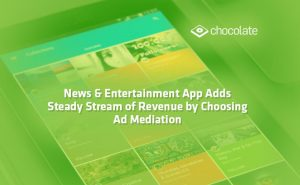 News & Entertainment App Adds Steady Stream of Revenue by Choosing Ad Mediation