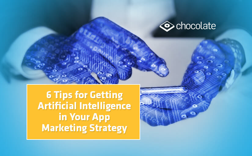 6 Tips for Getting Artificial Intelligence in Your App Marketing Strategy