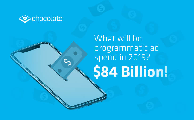 What will be programmatic ad spend in 2019? $84 Billion!