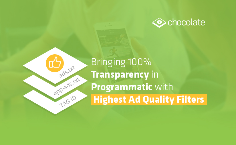 Chocolate ensures highest ad quality standards with Ads.txt, App-Ads.Txt and TAG ID Implementation