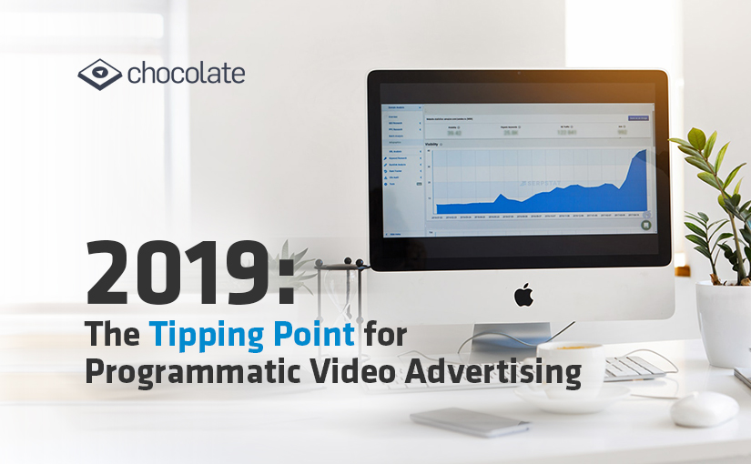 2019: The Tipping Point for Programmatic Video Advertising